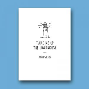 Take Me Up The Lighthouse, by poet Dean Wilson.