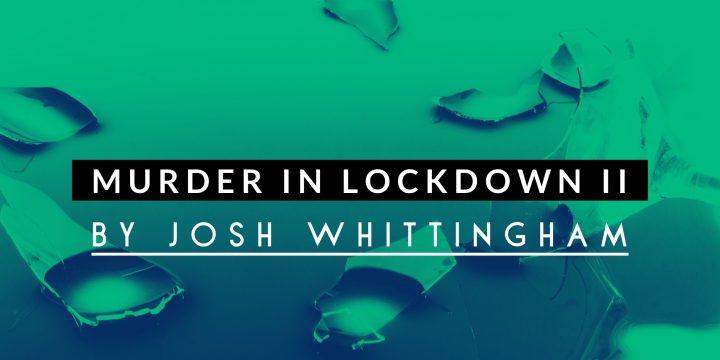 Audio Drama: Murder in Lockdown II