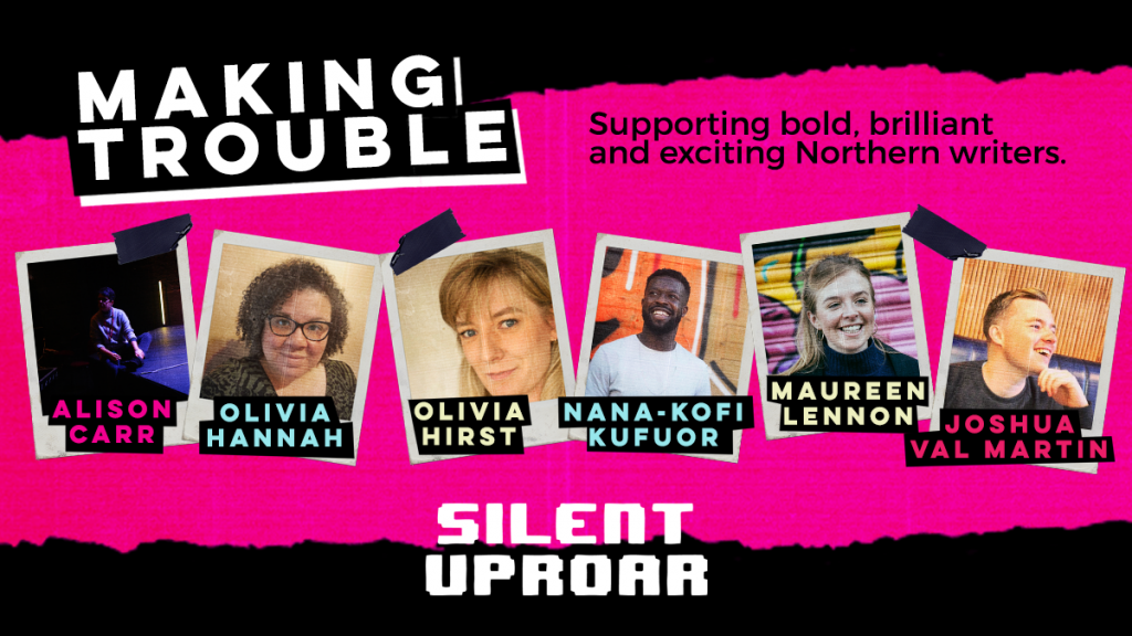 Making Trouble, Silent Uproar theatre's supported northern writers.